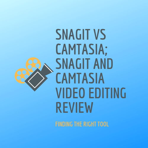 snagit vs camtasia, snagit and camtasia video editing review